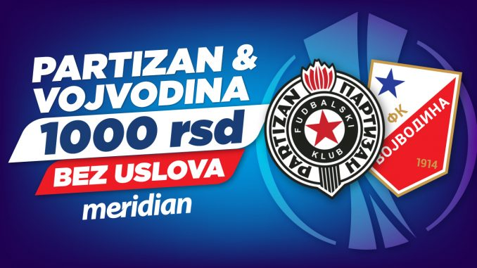 Partizan i Vojvodina napadaju Evropu – Meridian te časti sa 1.000 RSD bonusa 1