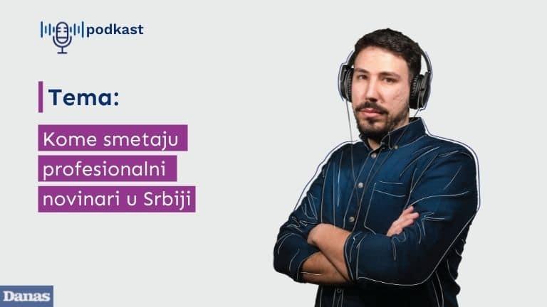 Danas podkast: Kome smetaju profesionalni novinari u Srbiji 1