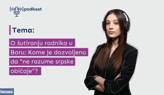 """Danas podkast: O šutiranju radnika u Boru - kome je dozvoljeno da """"ne razume srpske običaje""""? 11"""